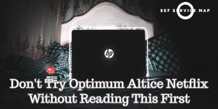 Don't Try Optimum Altice Netflix Without Reading This First