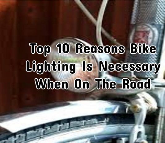 Top 10 Reasons Bike Lighting Is Necessary When On The Road