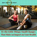 It's the Little Things: Small Changes That Make an Impact on Your Health